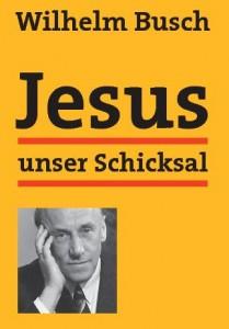 Wilhelm Busch Jesus unser Schicksal